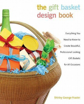 The Gift Basket Design Book - Gift Basket Business
