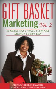 Gift Basket Marketing, Vol. 2, by Shirley George Frazier. All rights reserved.