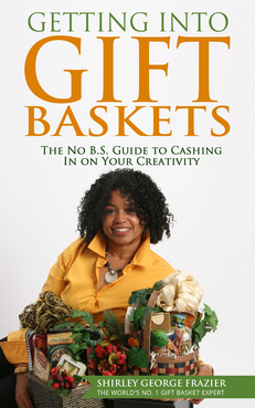 Getting into Gift Baskets, by Shirley George Frazier. All rights reserved.