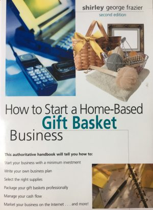How To Start a Home-Based Gift Basket Business, second edition, by Shirley George Frazier.