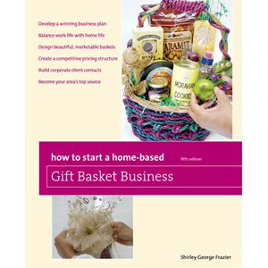 How to Start a Home-Based Gift Basket Business, by Shirley George Frazier. All rights reserved.